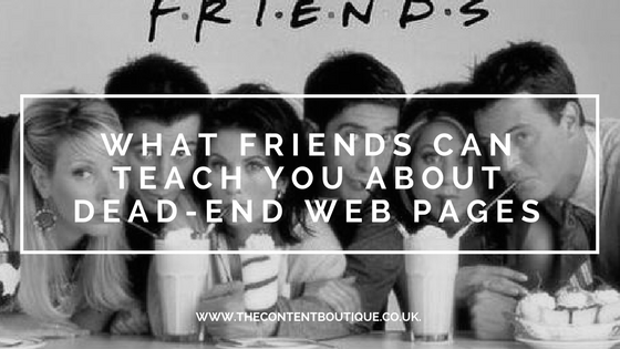 What Friends can teach you about dead-end web pages