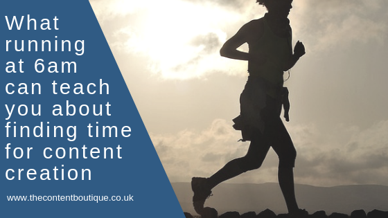 What running at 6 am can teach you about finding time for content creation