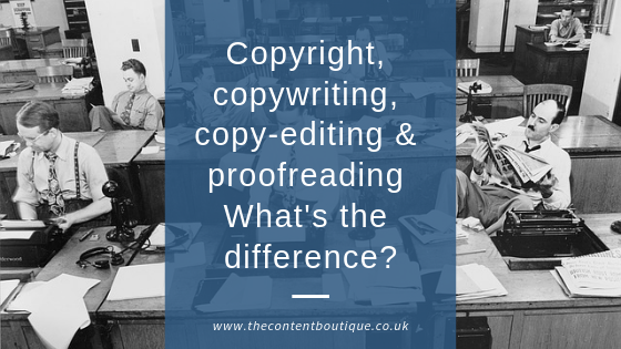 Copyright, copywriting, copy-editing, proofreading What's the difference?